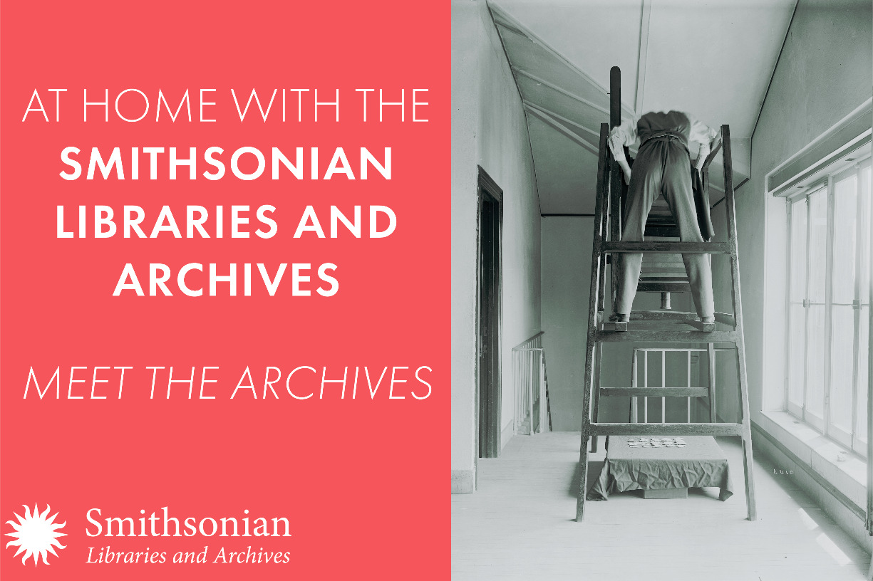 At Home with the Smithsonian Libraries and Archives: Meet the Archives