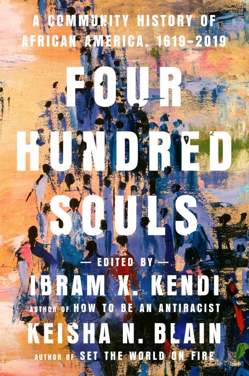 Historically Speaking: Four Hundred Souls - A Conversation with Ibram Kendi and Keisha N. Blain