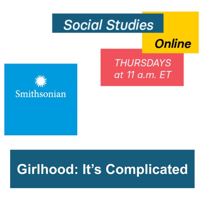 Smithsonian Social Studies Online, Girlhood: It's Complicated!